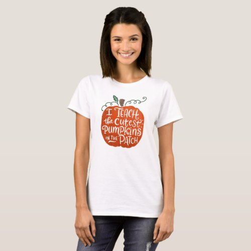 I Teach the Cutest Pumpkins in the Patch T_shirt