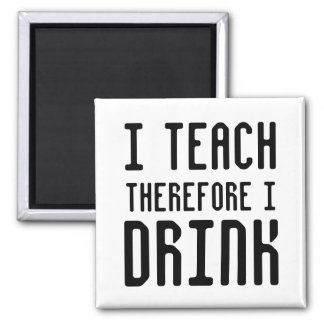 I Teach Therefore I DRINK Square Magnet
