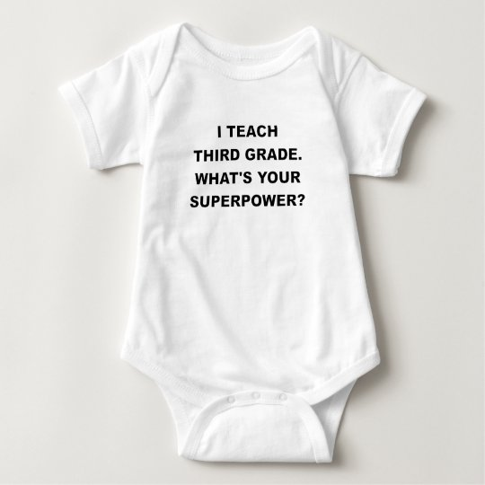 I TEACH THIRD GRADE WHATS YOUR SUPERPOWER.png Baby Bodysuit