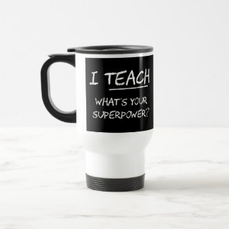 I Teach What Is Your Superpower? 15 Oz Stainless Steel Travel Mug