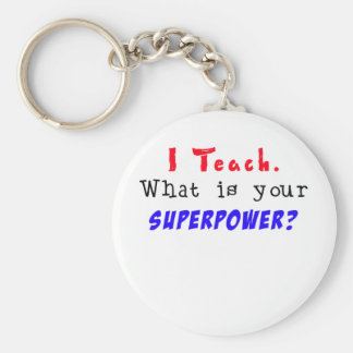 I Teach. What is your SUPERPOWER? Basic Round Button Keychain
