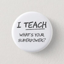 I Teach What Is Your Superpower? Button