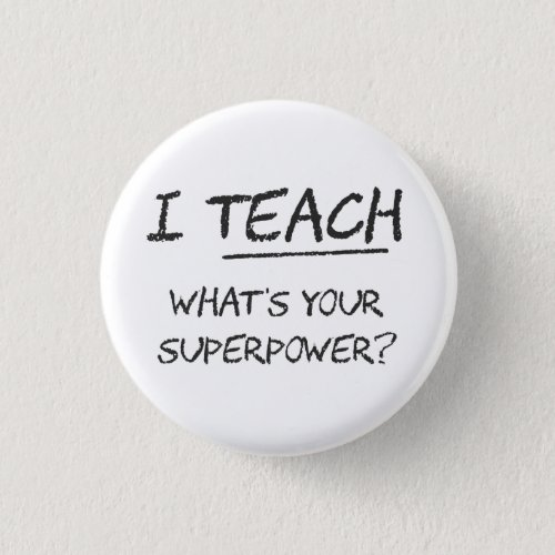 I Teach What Is Your Superpower Button