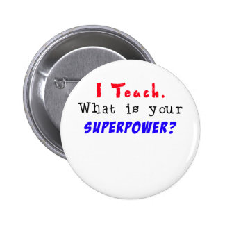 I Teach. What is your SUPERPOWER? Pins