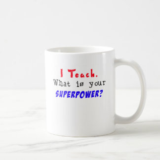 I Teach. What is your SUPERPOWER? Coffee Mug