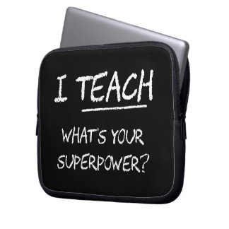 I Teach What Is Your Superpower? Laptop Sleeves