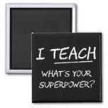I Teach What Is Your Superpower? 2 Inch Square Magnet