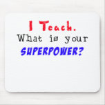 I Teach. What is your SUPERPOWER? Mousepad