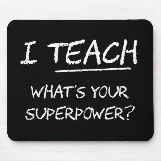 I Teach What Is Your Superpower Mouse Pad