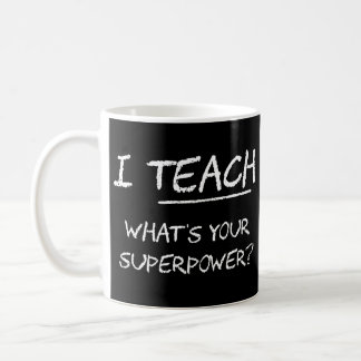 I Teach What Is Your Superpower? Classic White Coffee Mug