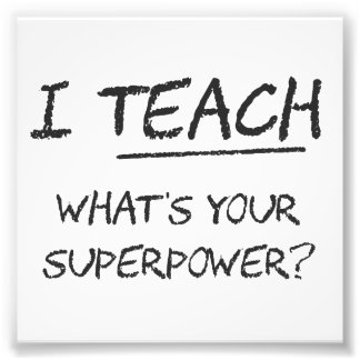 I Teach What Is Your Superpower? Art Photo