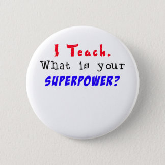 I Teach. What is your SUPERPOWER? Pinback Button