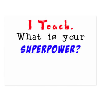 I Teach. What is your SUPERPOWER? Postcard