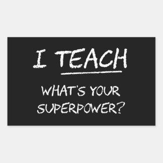 I Teach What Is Your Superpower? Rectangular Sticker