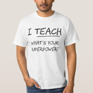 I Teach What Is Your Superpower? T-Shirt