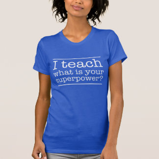 I teach. What is your superpower Shirt