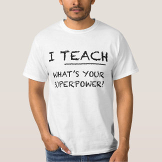I Teach - What's Your Superpower? T-Shirt