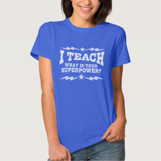 I Teach What's Your Superpower Shirts