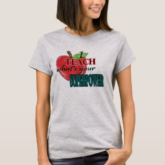 I teach...whats your superpower T-Shirt