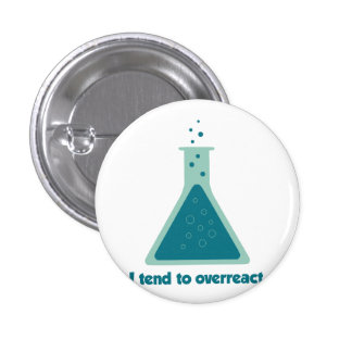 I Tend To Overreact Chemistry Science Beaker Pinback Button