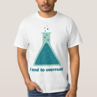 I Tend To Overreact Chemistry Science Beaker T-Shirt