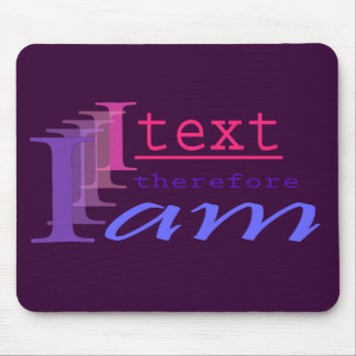 I Text, Therefore I Am Mouse Pad