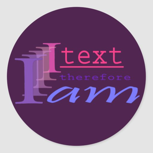 I Text, Therefore I Am Sticker
