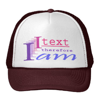I Text, Therefore I Am Trucker Hat