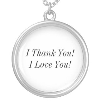 I Thank You!I Love You! Round Pendant Necklace