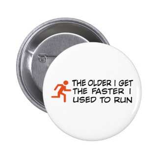 i the older get i the faster used to run pins