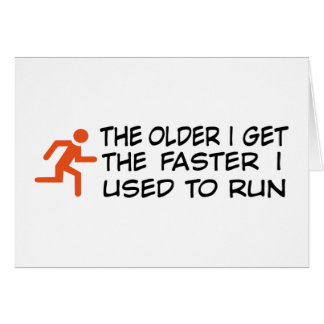 i the older get i the faster used to run tarjeta