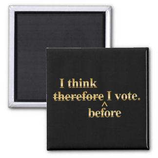 I think before I vote - Libertarian gold Magnet