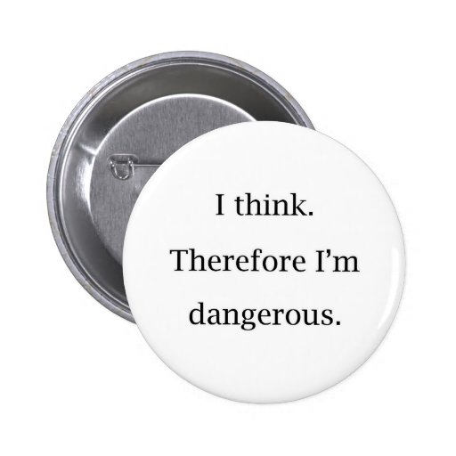 I Think Dangerous 2 Inch Round Button