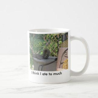 I think I ate to much Coffee Mug