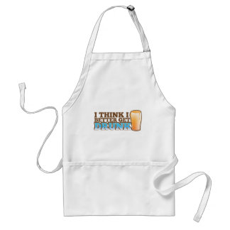 I think I better get DRUNK Adult Apron