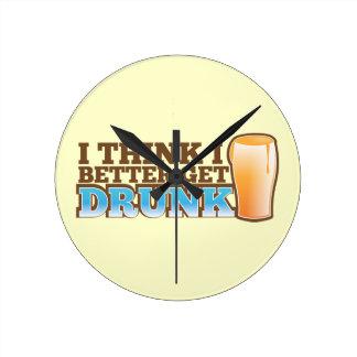 I think I better get DRUNK Round Clock