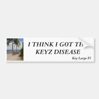I THINK I GOT THE KEYZ DISEASE BUMPER STICKER