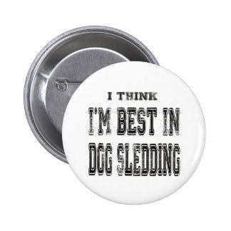 I Think I m Best In Dogs Sledding Buttons
