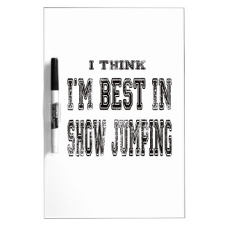 I Think I m Best In Show jumping Dry Erase Whiteboard