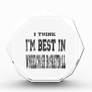 I Think I m Best In Wheelchair basketball Acrylic Award