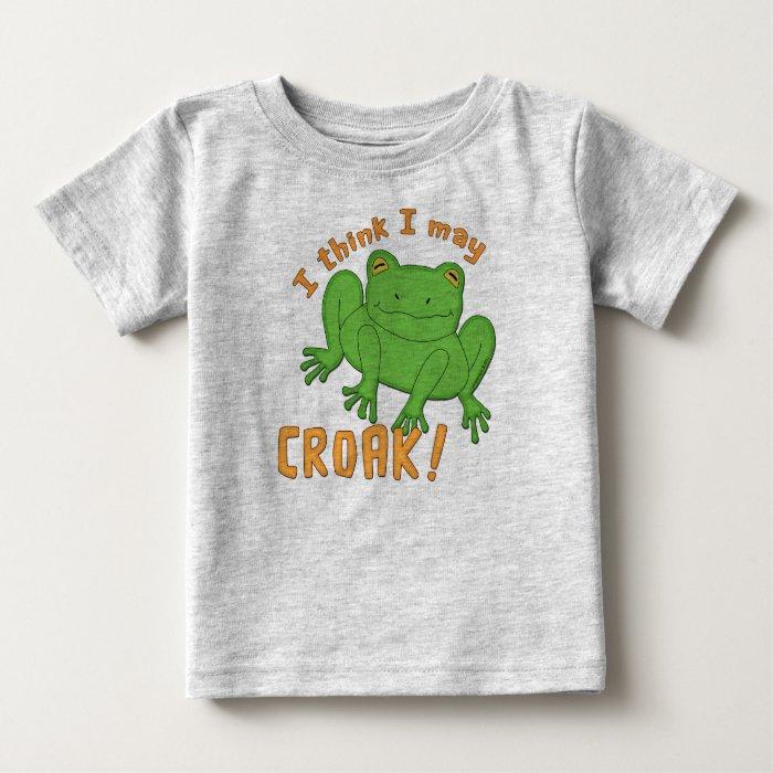 I Think I May Croak Frog Baby T-Shirt