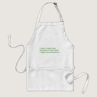 I think I might have Alzheimer's Adult Apron