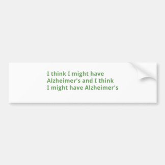 I think I might have Alzheimer's Bumper Sticker