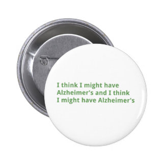 I think I might have Alzheimer's Buttons
