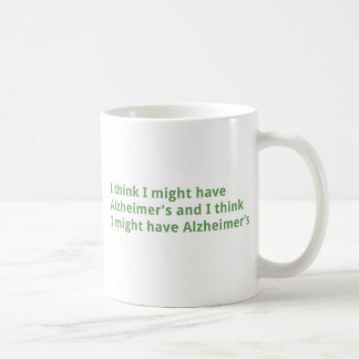 I think I might have Alzheimer's Coffee Mugs