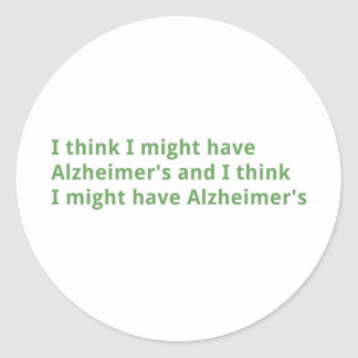 I think I might have Alzheimer's Round Stickers
