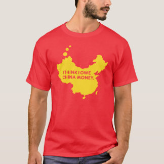 I THINK I OWE CHINA MONEY T-Shirt
