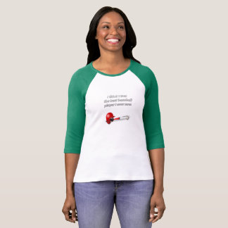 I think I was the best baseball player I ever saw. T-Shirt