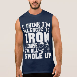 I Think I'm Allergic To Iron. I'm All Swole Up. Sleeveless Shirt