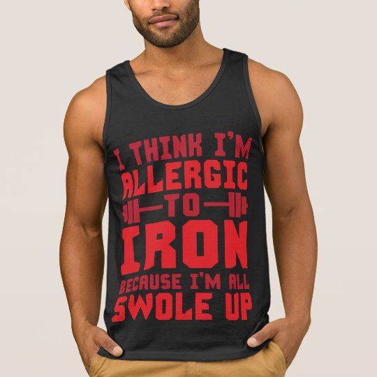 I Think I'm Allergic To Iron. I'm All Swole Up. Tank Top